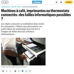 Machines à café, imprimantes ou thermostats connectés : des failles informatiques possibles ?