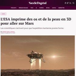 L'ESA imprime des os et de la peau en 3D pour aller sur Mars : Siècle Digital