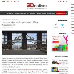 Un pont d'acier imprimé en 3D à Amsterdam !