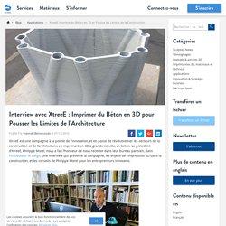 XtreeE Imprime du Béton en 3D et Pousse les Limites de la Construction
