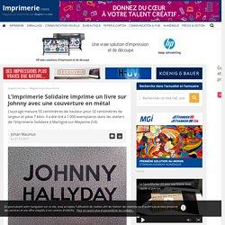 L'Imprimerie Solidaire imprime un livre sur Johnny avec une couverture en métal