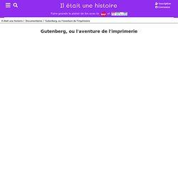 Lire l'histoire : Gutenberg, ou l'aventure de l'imprimerie - Documentaires - Il était une histoire