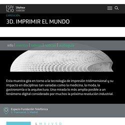 3D. Imprimir el mundo