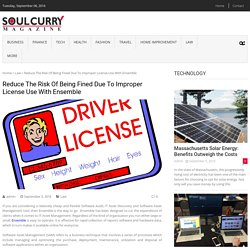 Reduce The Risk Of Being Fined Due To Improper License Use With Ensemble – Soul Curry Magazine
