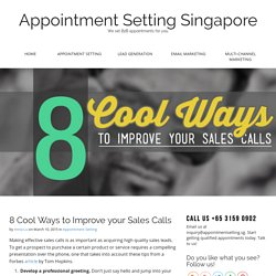 8 Cool Ways to Improve your Sales Calls - Appointment Setting Singapore