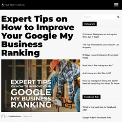 Expert Tips on How to Improve Your Google My Business Ranking - True North Social