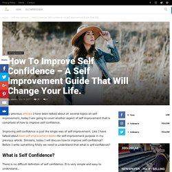 How To Improve Self Confidence - A Self Improvement Guide That Will Change Your Life.