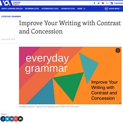 Improve Your Writing with Contrast and Concession