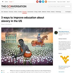 2/1/19: 3 ways to improve education about slavery in the US