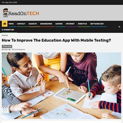 How To Improve The Education App With Mobile Testing?