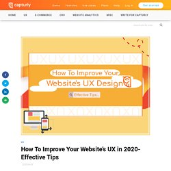 How To Improve Your Website's UX in 2020- Effective Tips - Capturly Blog