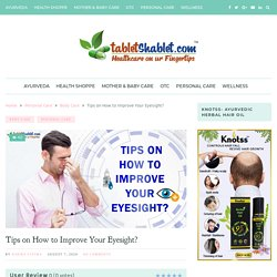 Tips on How to Improve Your Eyesight? - TabletShablet
