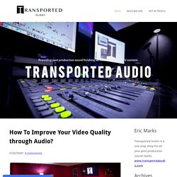 How To Improve Your Video Quality through Audio? - Sound Mixing, Sound Finishing Services, Sound Studio & 5.1 Mix in Los Angeles