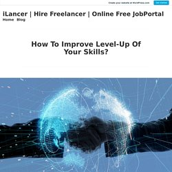 How To Improve Level-Up Of Your Skills? – iLancer