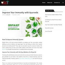 Improve Your Immunity with Ayurvedic Divya Kit