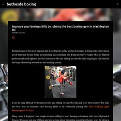Improve your boxing skills by joining the best boxing gym in Washington DC