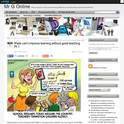 iPads can't improve learning without good teaching Pt 1