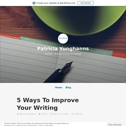 5 Ways To Improve Your Writing – Patricia Yunghanns