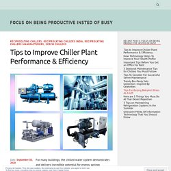 Tips to Improve Chiller Plant Performance & Efficiency