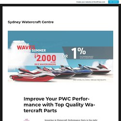 Improve Your PWC Performance with Top Quality Watercraft Parts