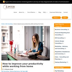How to improve your productivity while working from home - Jupiter Business Mentors