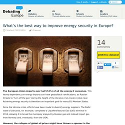 What's the best way to improve energy security in Europe? — Debating Europe
