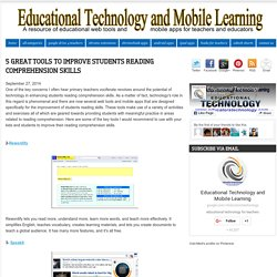 Educational Technology and Mobile Learning: 5 Great Tools to Improve Students Reading Comprehension Skills