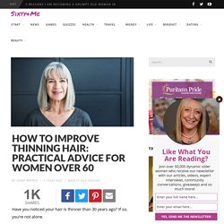 How to Improve Thinning Hair: Practical Advice for Women Over 60