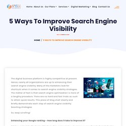 5 Ways To Improve Search Engine Visibility - Spell Web InfoTech