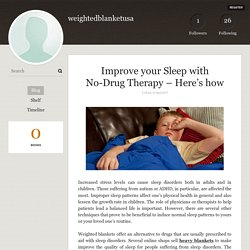 Improve your Sleep with No-Drug Therapy – Here's how - weightedblanketusa