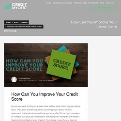 How Can You Improve Your Credit Score - CREDIT MY DEBT
