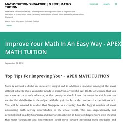 Improve Your Math In An Easy Way - APEX MATH TUITION