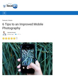 6 Tips to an Improved Mobile Photography