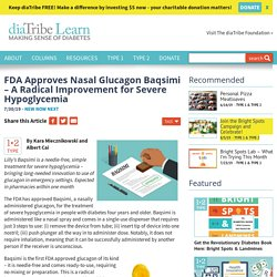 7/30: FDA Approves Nasal Glucagon Baqsimi – A Radical Improvement for Severe Hypoglycemia