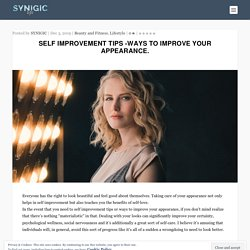Self-improvement Tips to improve your appearance - beauty tips