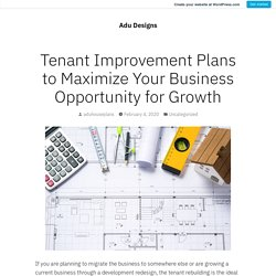Tenant Improvement Plans to Maximize Your Business Opportunity for Growth – Adu Designs