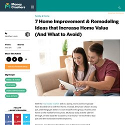 7 Home Improvement and Remodeling Ideas that Increase Home Value (And What to Avoid)