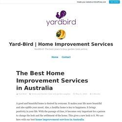 The Best Home Improvement Services in Australia – Yard-Bird