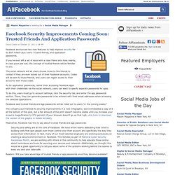 Facebook Security Improvements Coming Soon: Trusted Friends And Application Passwords