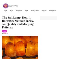 The Salt Lamp: How it Improves Mental Clarity, Air Quality and Sleeping Patterns