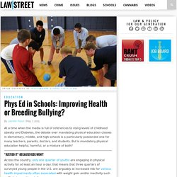 Phys Ed in Schools: Improving Health or Breeding Bullying? - Law Street (TM)