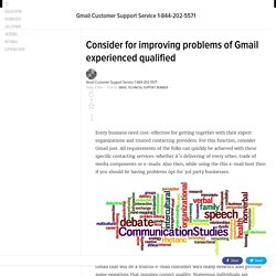 Consider for improving problems of Gmail experienced qualified