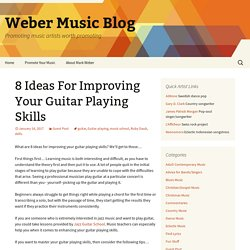 8 Ideas For Improving Your Guitar Playing Skills - Weber Music Blog