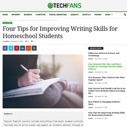 Four Tips for Improving Writing Skills for Homeschool Students