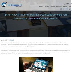 Tips on How an Internet Marketing Company can Help Your Business Improve Your Online Presence