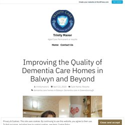 Improving the Quality of Dementia Care Homes in Balwyn and Beyond – Trinity Manor