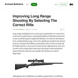 Improving Long Range Shooting By Selecting The Correct Rifle