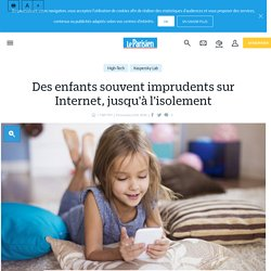 Des enfants souvent imprudents sur Internet, jusqu'à l'isolement - le Parisien
