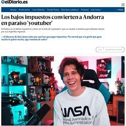 Los bajos impuestos convierten a Andorra en paraíso 'youtuber'