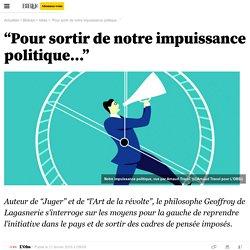 """""""Pour sortir de notre impuissance politique..."""""""